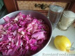 Варенье из лепестков роз: Ингредиенты для варенья из роз перед вами.