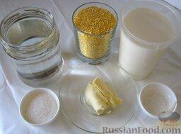 Каша из кукурузной крупы: Для того чтобы приготовить кукурузную кашу вам понадобятся кукурузная крупа, молоко, вода, масло сливочное, сахар и соль.